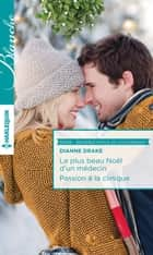 Le plus beau Noël d'un médecin - Passion à la clinique ebook by Dianne Drake