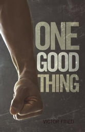 One Good Thing ebook by Victor Fried