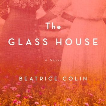 The Glass House - A Novel audiobook by Beatrice Colin