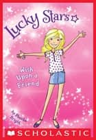 Lucky Stars #1: Wish Upon a Friend ebook by Phoebe Bright, Karen Donnelly