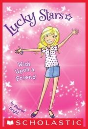 Lucky Stars #1: Wish Upon a Friend ebook by Phoebe Bright,Karen Donnelly