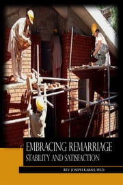 Embracing Remarriage Stability and Satisfaction - Research-Based Workbook & Annulment Guidelines ebook by Rev. Joseph Kabali, Ph.D.