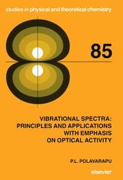 Vibrational Spectra: Principles and Applications with Emphasis on Optical Activity ebook by Polavarapu, P.L.
