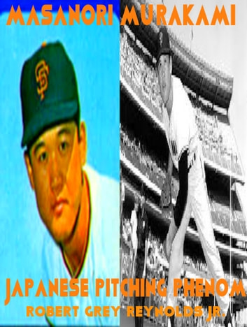 Masanori Murakami Japanese Pitching Phenom ebook by Robert Grey Reynolds Jr