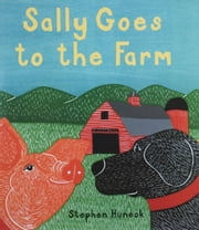 Sally Goes to the Farm ebook by Stephen Huneck