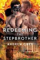 Redeeming the Stepbrother ebook by Andrew Grey