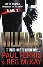Villains - It Takes One to Know One ebook by Paul Ferris, Reg McKay