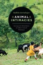 Animal Intimacies - Interspecies Relatedness in India's Central Himalayas ebook by Radhika Govindrajan
