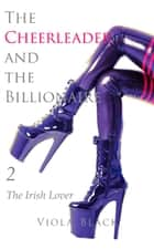 The Cheerleader and the Billionaire 2 - The Irish Lover eBook by Viola Black
