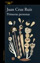 Primeras personas eBook by Juan Cruz Ruiz