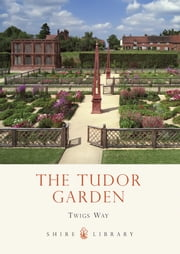 The Tudor Garden - 1485–1603 ebook by Twigs Way