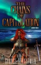 The Chains of Capitulation (Journey Book 3) ebook by George Straatman
