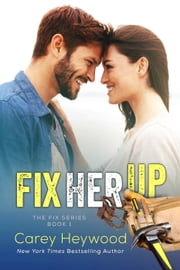 Fix Her Up - The Fix Series, #1 ebook by Carey Heywood