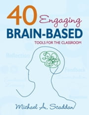 40 Engaging Brain-Based Tools for the Classroom ebook by Michael A. Scaddan