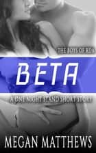Beta - The Boys of RDA, #4 ebook by Megan Matthews