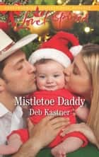 Mistletoe Daddy (Mills & Boon Love Inspired) (Cowboy Country, Book 5) ebook by Deb Kastner