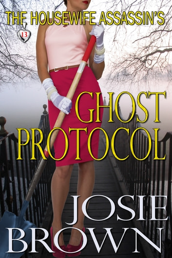 The Housewife Assassin's Ghost Protocol - Book 13 - The Housewife Assassin Series ebook by Josie Brown