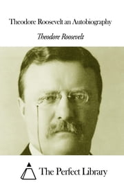 Theodore Roosevelt an Autobiography ebook by Theodore Roosevelt