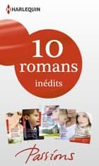 10 romans Passions inédits + 1 gratuit (n°452 à 456 - mars 2014) - Harlequin collection Passions ebook by
