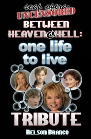 Soap Opera Uncensored Presents: Between Heaven and Hell — A One Life To Live Tribute ebook by Nelson Branco