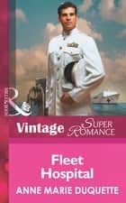 Fleet Hospital (Mills & Boon Vintage Superromance) (In Uniform, Book 8) ebook by Anne Marie Duquette