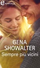 Sempre più vicini (eLit) - eLit eBook by Gena Showalter