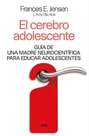 El cerebro adolescente - Guía de una madre neurocientífica para educar adolescentes ebook by Amy Ellis   Nutt, F. E.   Jensen