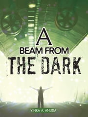A Beam from the Dark ebook by Amuda, Yinka A.