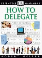 DK Essential Managers: How to Delegate ebook by Robert Heller