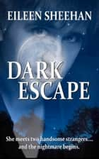Dark Escape ebook by Eileen Sheehan