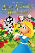 Alice's Adventures in Wonderland. An Illustrated Classic for Young Readers. - Excellent for Bedtime & Young Readers ebook by Lewis Carroll