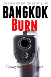 Bangkok Burn - Bangkok Series, #1 ebook by Simon Royle