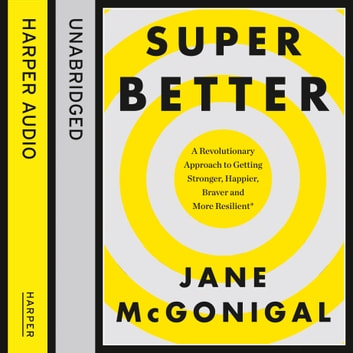 SuperBetter: How a gameful life can make you stronger, happier, braver and more resilient audiobook by Jane McGonigal