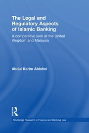The Legal and Regulatory Aspects of Islamic Banking - A Comparative Look at the United Kingdom and Malaysia ebook by Abdul Karim Aldohni