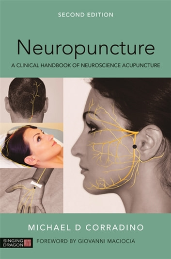 Neuropuncture - A Clinical Handbook of Neuroscience Acupuncture, Second Edition ebook by Michael Corradino