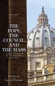 The Pope, the Council, and the Mass ebook by James Likoudis, Kenneth Whitehead