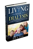 Living With Dialysis - The Guide ebook by Jeff Parke