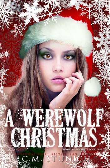 A Werewolf Christmas - A Novella ebook by C.M. Stunich
