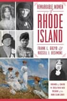 Remarkable Women of Rhode Island ebook by Frank L. Grzyb,Russell J. DeSimone