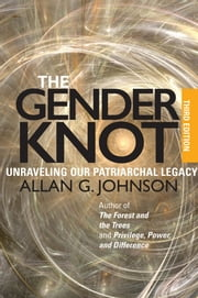 The Gender Knot - Unraveling Our Patriarchal Legacy ebook by Allan Johnson