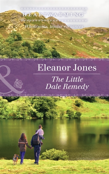 The Little Dale Remedy (Mills & Boon Heartwarming) (Creatures Great and Small, Book 3) ebook by Eleanor Jones
