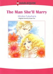 THE MAN SHE'LL MARRY (Harlequin Comics) - Harlequin Comics ebook by Susan Fox, Hiroko Fukuhara