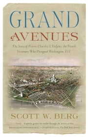 Grand Avenues - The Story of Pierre Charles L'Enfant, the French Visionary Who Designed Washington, D.C. ebook by Kobo.Web.Store.Products.Fields.ContributorFieldViewModel