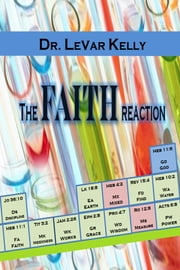 The Faith Reaction ebook by Dr. LeVar Kelly,Angel Holcomb