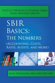 SBIR Basics: The Numbers (Accounting, Costs, Rates, Audits, and More) ebook by Lea A. Strickland, MBA CMA CFM CBM