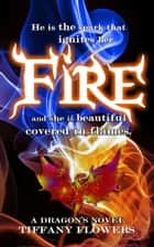Fire - A Dragon's Novel, #1 ebook by Tiffany Flowers