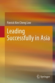 Leading Successfully in Asia ebook by Patrick Kim Cheng Low