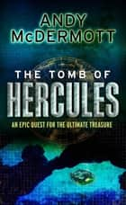 The Tomb of Hercules (Wilde/Chase 2) ebook by Andy McDermott