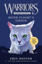 Warriors Super Edition: Moth Flight's Vision ebook by Erin Hunter, James L. Barry, Owen Richardson
