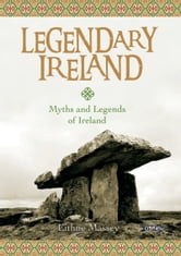 Legendary Ireland - Myths and Legends of Ireland ebook by Eithne Massey